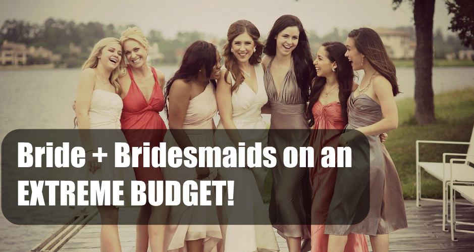 Easy Tips on How to Do a Wedding, Including Bride & Bridesmaids on an Extreme Thrift Store Budget