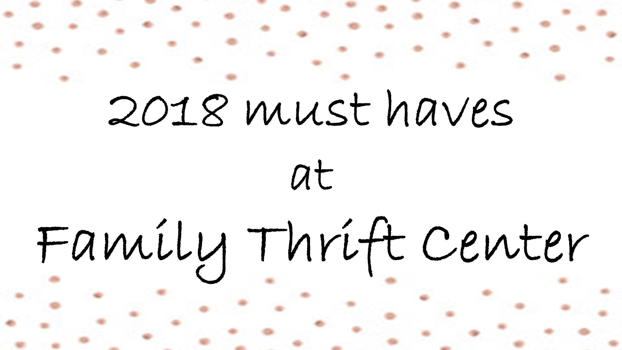 2018 Must Haves at Family Thrift Center