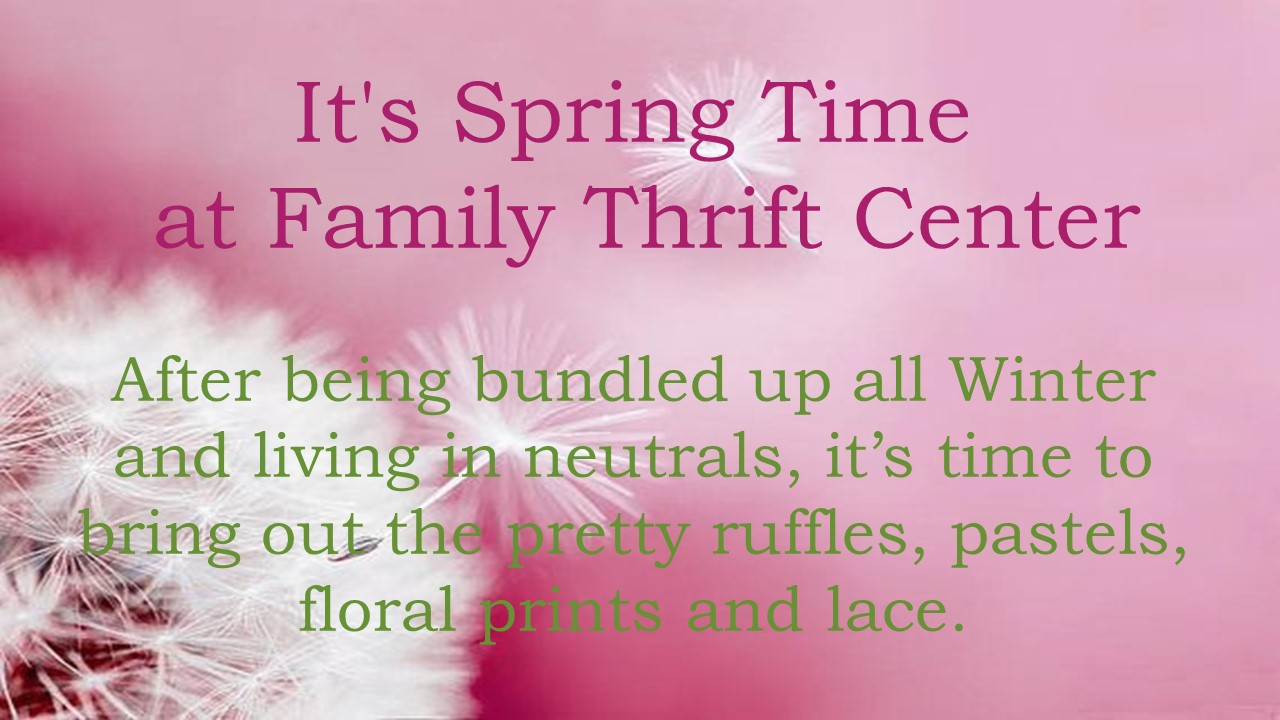 Spring has sprung at Family Thrift Center!!